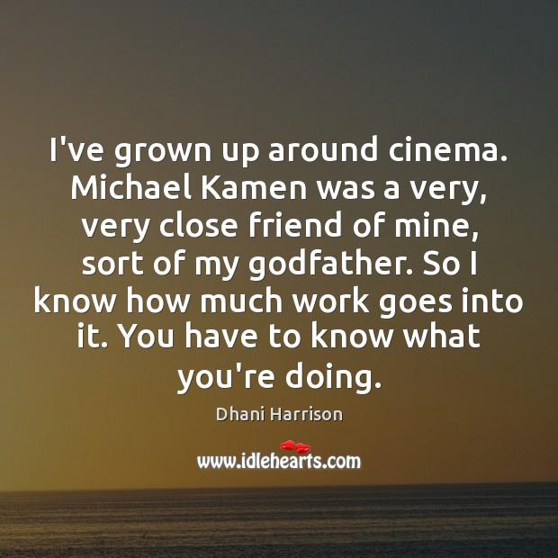I've grown up around cinema. Michael Kamen was a very, very close Image