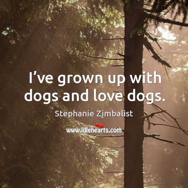 Image, I've grown up with dogs and love dogs.