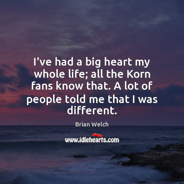 Image, I've had a big heart my whole life; all the Korn fans