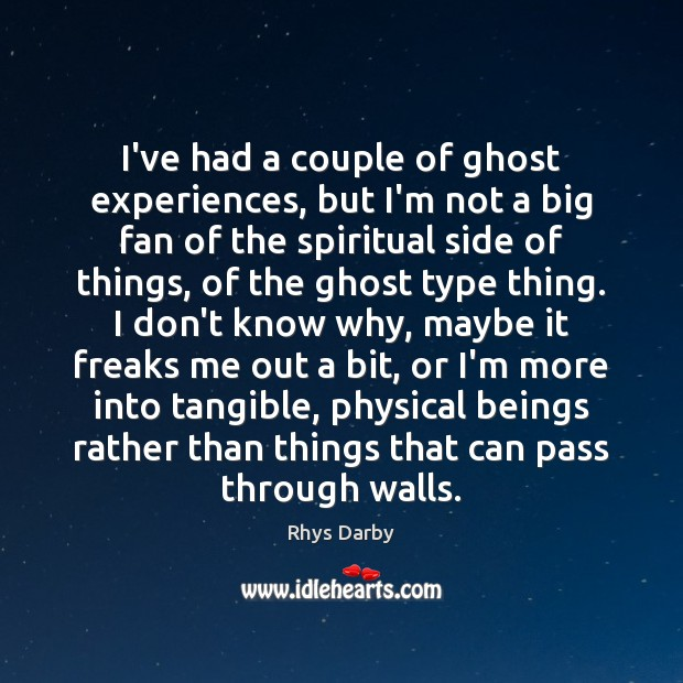 Image, I've had a couple of ghost experiences, but I'm not a big
