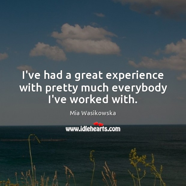I've had a great experience with pretty much everybody I've worked with. Image