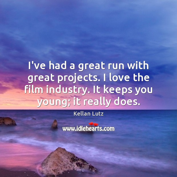 I've had a great run with great projects. I love the film Image