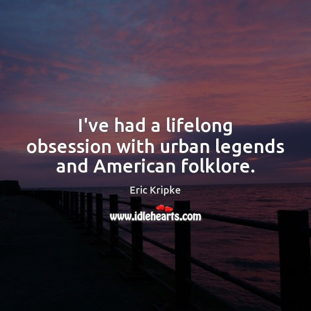 I've had a lifelong obsession with urban legends and American folklore. Image