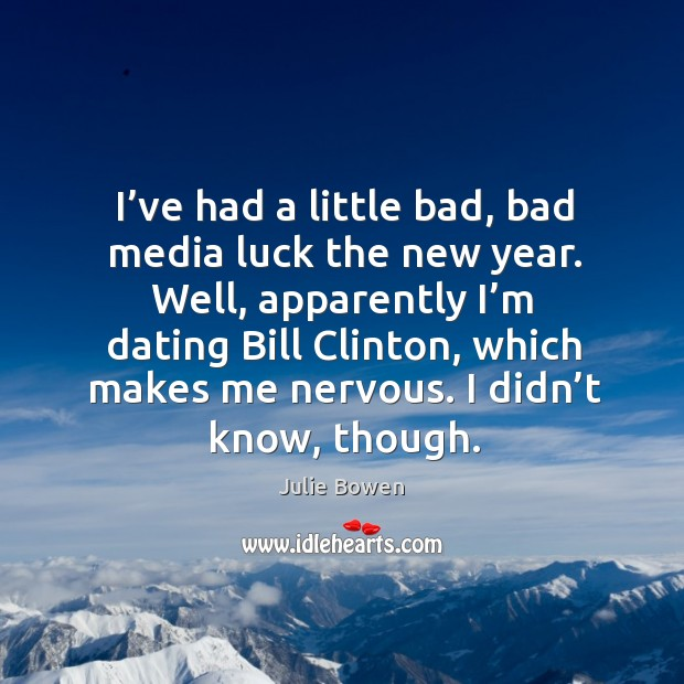 I've had a little bad, bad media luck the new year. Julie Bowen Picture Quote