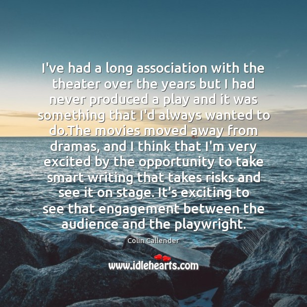 I've had a long association with the theater over the years but Colin Callender Picture Quote