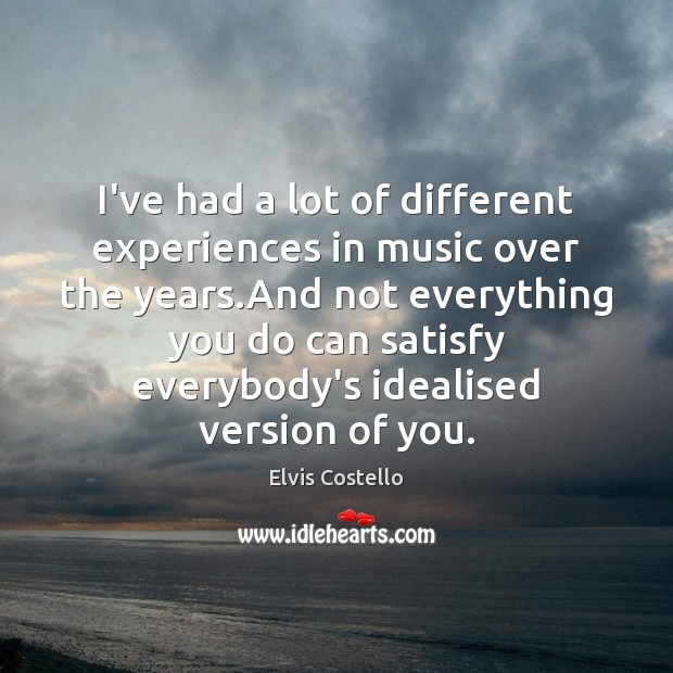 I've had a lot of different experiences in music over the years. Music Quotes Image