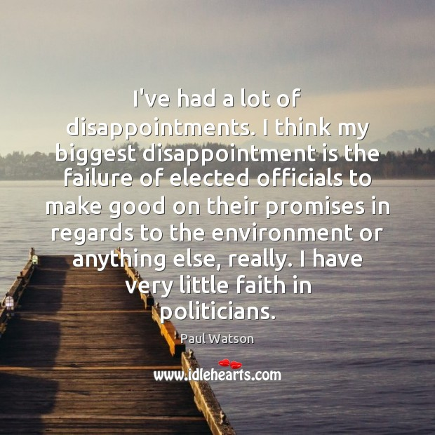 I've had a lot of disappointments. I think my biggest disappointment is Image