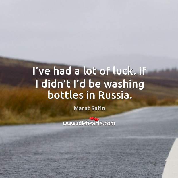 I've had a lot of luck. If I didn't I'd be washing bottles in russia. Image