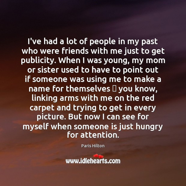 I've had a lot of people in my past who were friends Paris Hilton Picture Quote
