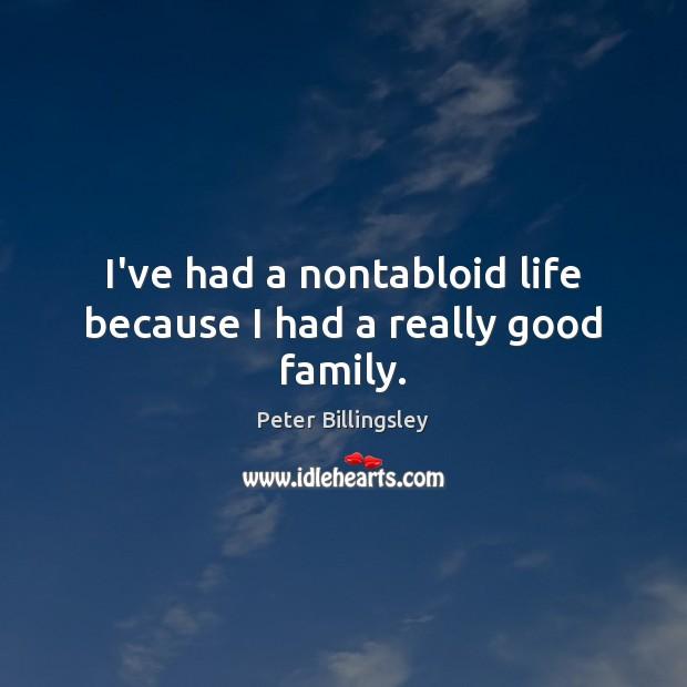 I've had a nontabloid life because I had a really good family. Image