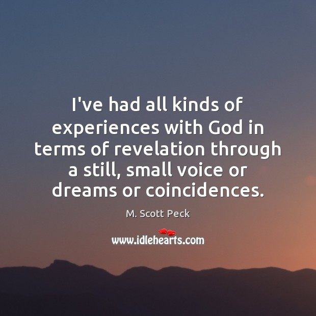 I've had all kinds of experiences with God in terms of revelation M. Scott Peck Picture Quote