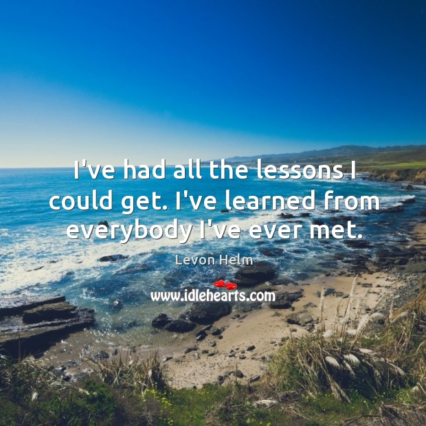 I've had all the lessons I could get. I've learned from everybody I've ever met. Image