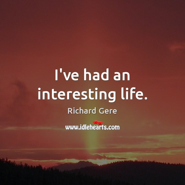 I've had an interesting life. Richard Gere Picture Quote