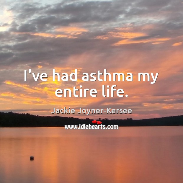 I've had asthma my entire life. Image