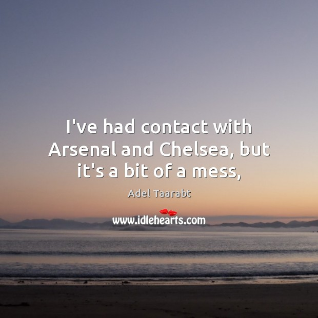 Image, I've had contact with Arsenal and Chelsea, but it's a bit of a mess,