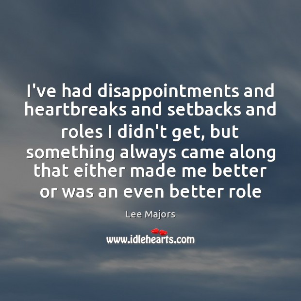 Image, I've had disappointments and heartbreaks and setbacks and roles I didn't get,