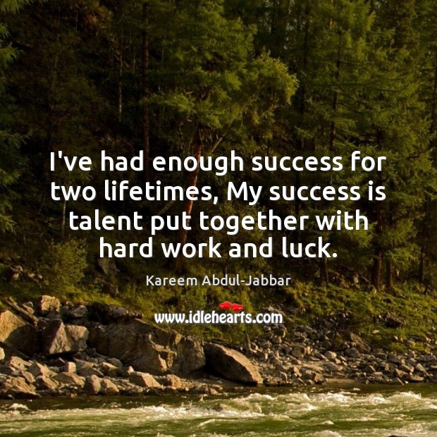 I've had enough success for two lifetimes, My success is talent put Image