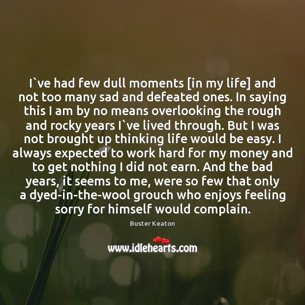 Image, I`ve had few dull moments [in my life] and not too