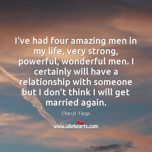 Image, I've had four amazing men in my life, very strong, powerful, wonderful