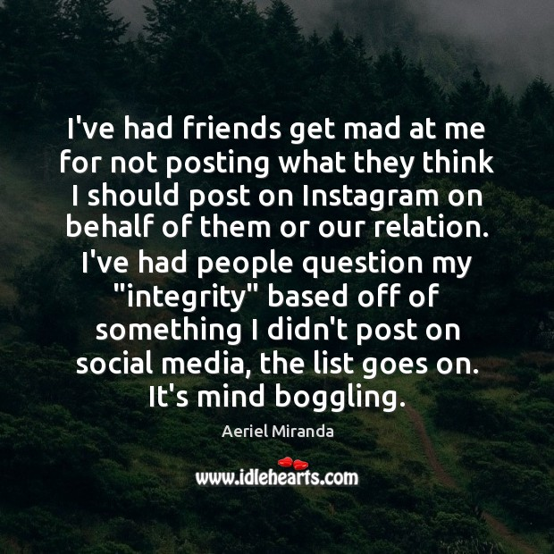I've had friends get mad at me for not posting what they Image