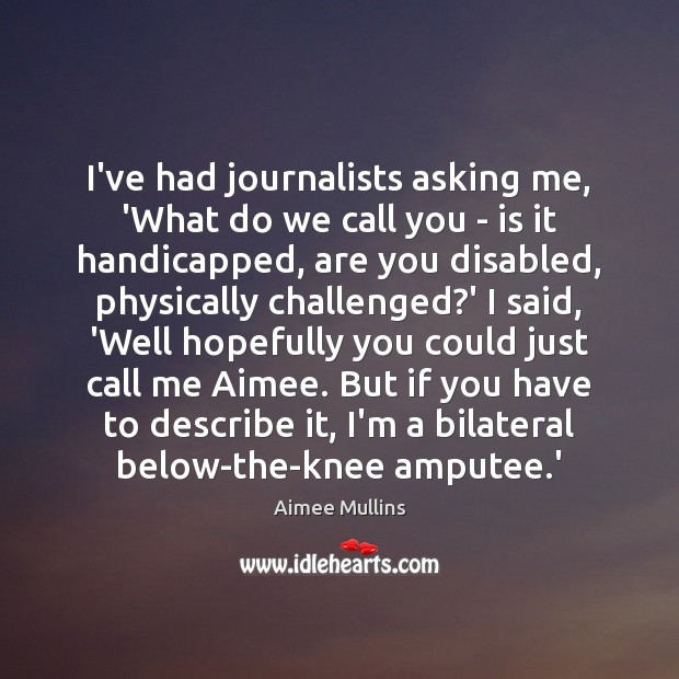 I've had journalists asking me, 'What do we call you – is Aimee Mullins Picture Quote