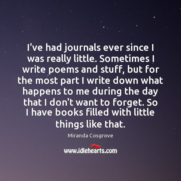 I've had journals ever since I was really little. Sometimes I write Image