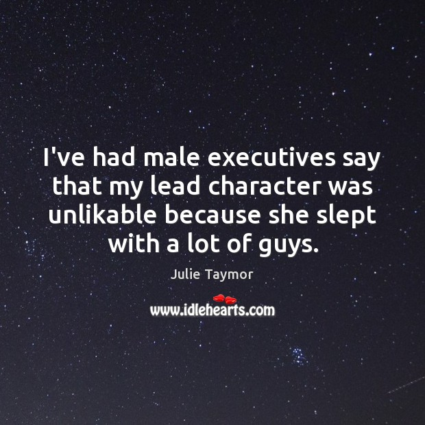 I've had male executives say that my lead character was unlikable because Image