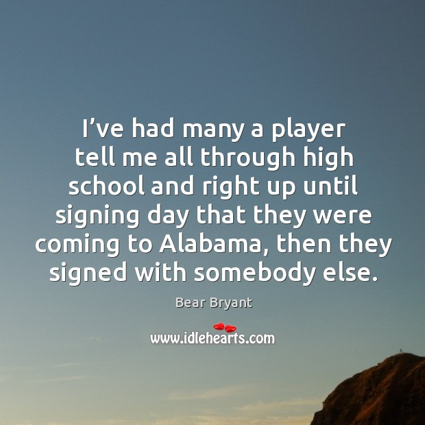 I've had many a player tell me all through high school and right up until signing day that they Image