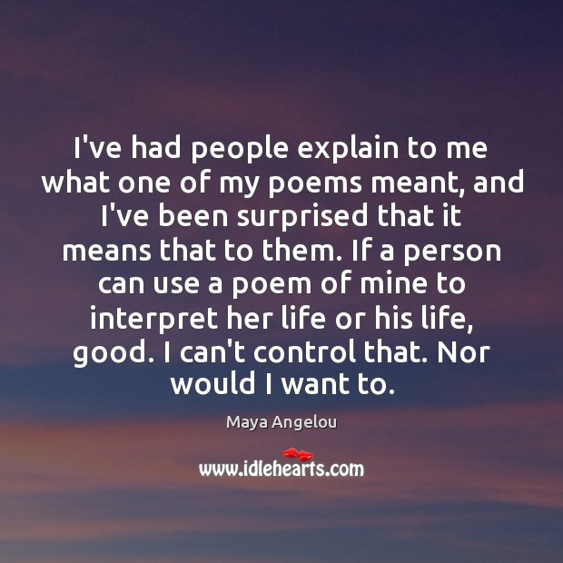 Image, I've had people explain to me what one of my poems meant,