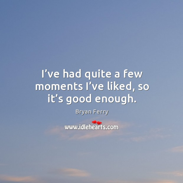 I've had quite a few moments I've liked, so it's good enough. Image
