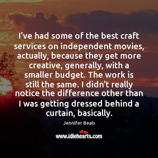 Image, I've had some of the best craft services on independent movies, actually,
