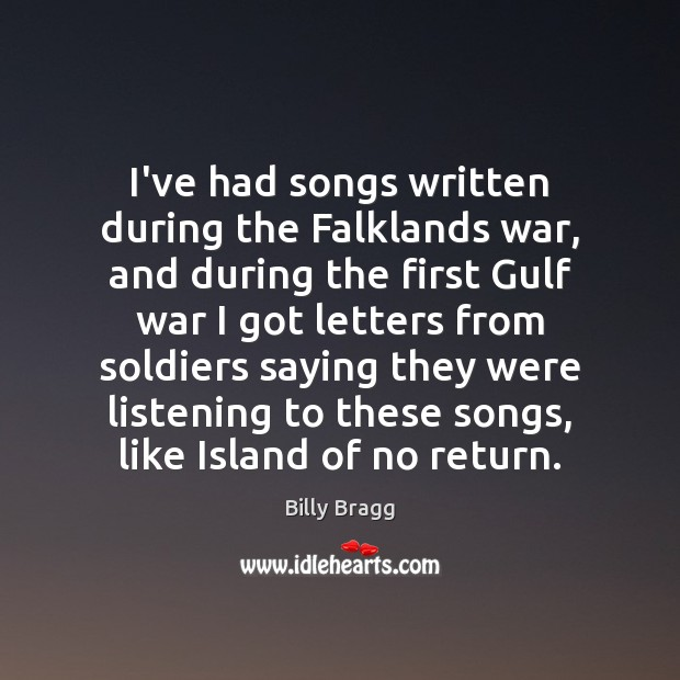 Image, I've had songs written during the Falklands war, and during the first