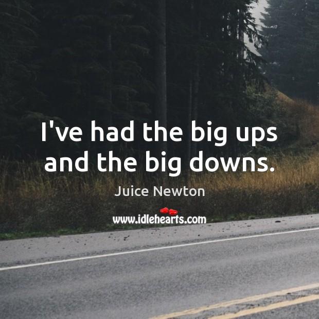 Image, I've had the big ups and the big downs.