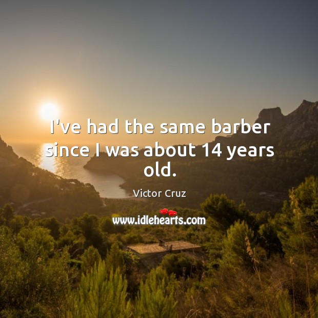 I've had the same barber since I was about 14 years old. Image