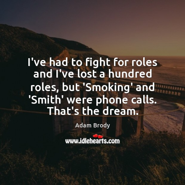Image, I've had to fight for roles and I've lost a hundred roles,