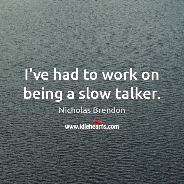 I've had to work on being a slow talker. Nicholas Brendon Picture Quote