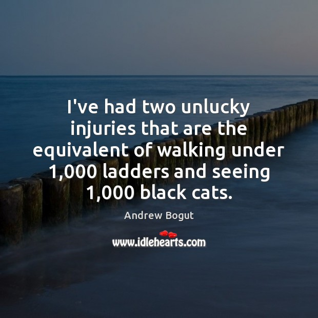 Image, I've had two unlucky injuries that are the equivalent of walking under 1,000