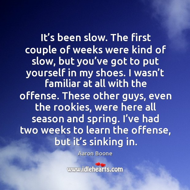 I've had two weeks to learn the offense, but it's sinking in. Aaron Boone Picture Quote