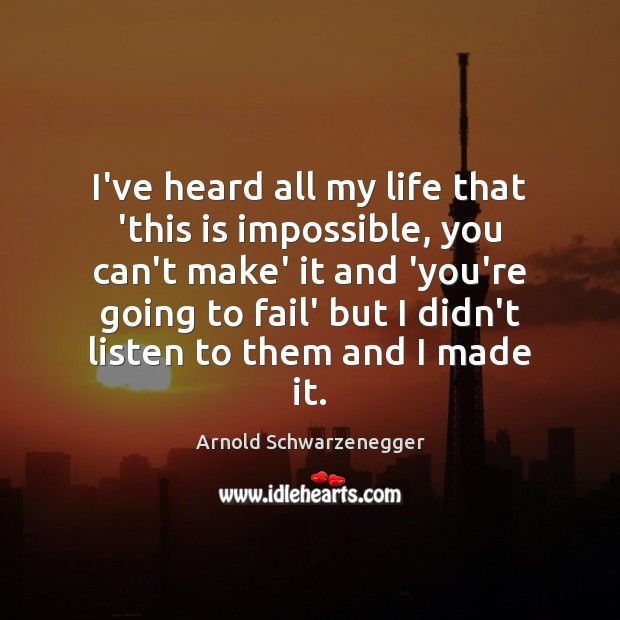 Image, I've heard all my life that 'this is impossible, you can't make'
