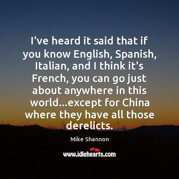I've heard it said that if you know English, Spanish, Italian, and Mike Shannon Picture Quote