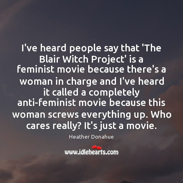 Image, I've heard people say that 'The Blair Witch Project' is a feminist