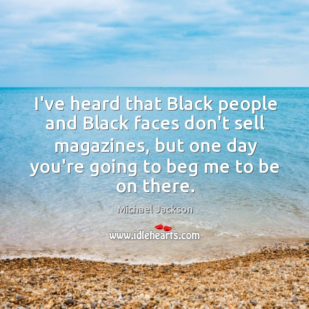 I've heard that Black people and Black faces don't sell magazines, but Image