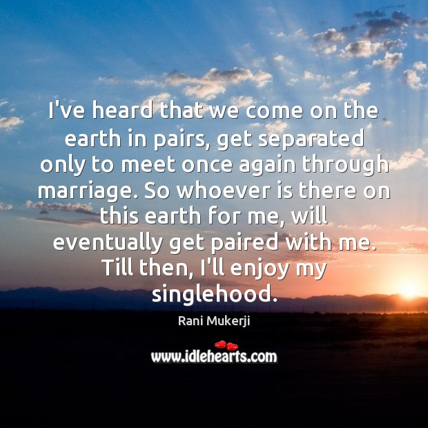 I've heard that we come on the earth in pairs, get separated Earth Quotes Image