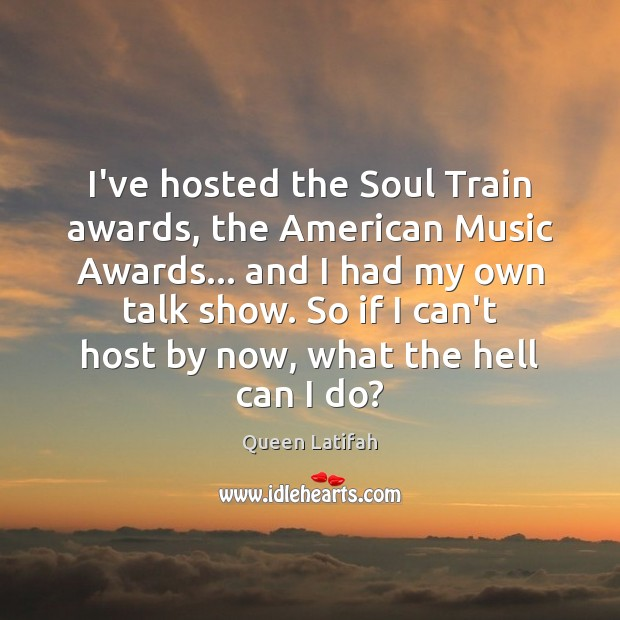 I've hosted the Soul Train awards, the American Music Awards… and I Image