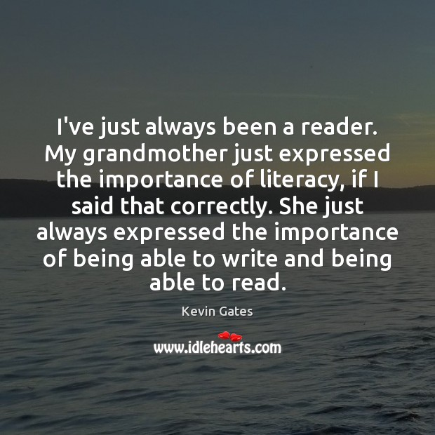 I've just always been a reader. My grandmother just expressed the importance Image
