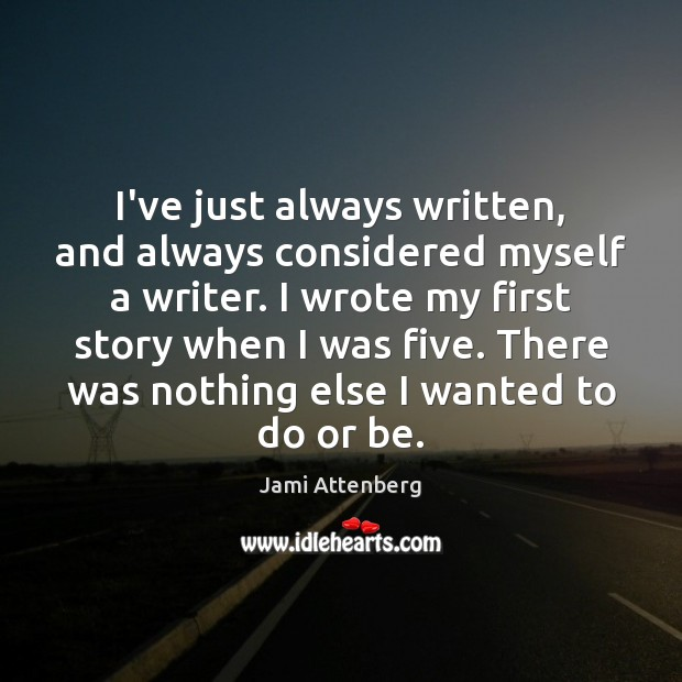 I've just always written, and always considered myself a writer. I wrote Image