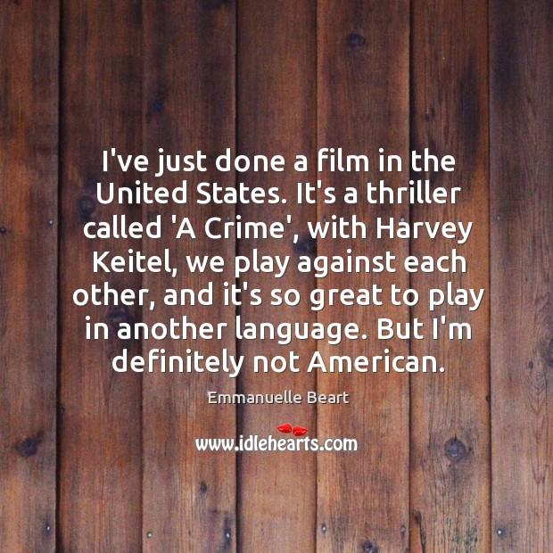 I've just done a film in the United States. It's a thriller Emmanuelle Beart Picture Quote