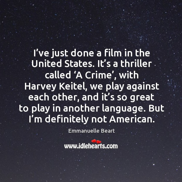 I've just done a film in the united states. It's a thriller called 'a crime', with harvey keitel Image