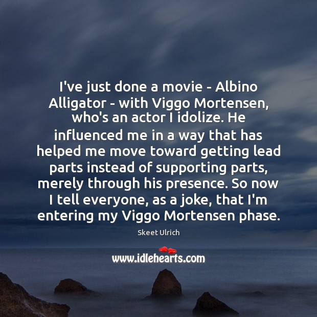 Image, I've just done a movie – Albino Alligator – with Viggo Mortensen,