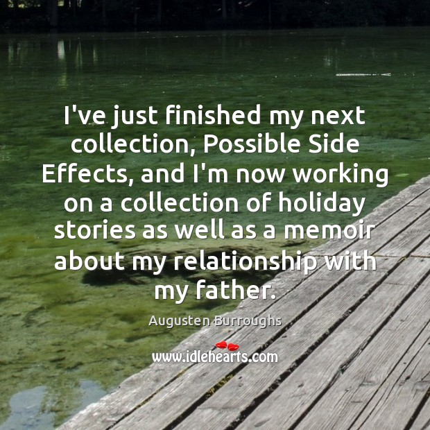 I've just finished my next collection, Possible Side Effects, and I'm now Augusten Burroughs Picture Quote